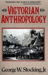 Victorian Anthropology - George W. Stocking Jr.