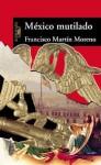 Mexico Mutilado - Francisco Martín Moreno, Anita Nair