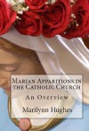 Marian Apparitions of the Catholic Church (The Overview Series) - Marilynn Hughes