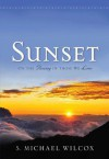 Sunset: On the Passing of Those We Love - S. Michael Wilcox