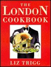 The London Cookbook - Liz Trigg, Ruth Prentice