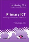 Primary Ict: Knowledge, Understanding and Practice - Jonathan Allen, John Potter, Jane Sharp, Keith Turvey
