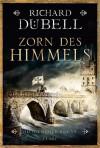 Zorn des Himmels: Historischer Roman - Richard Dübell