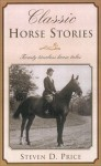 Classic Horse Stories: Fourteen Timeless Horse Tales - Steven D Price