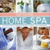 Top-To-Toe Home Spa: Do-It-Yourself Beauty Treatments for Total Well-Being - With 70 Photographs - Stephanie Donaldson