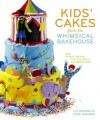 Kids' Cakes from the Whimsical Bakehouse: And Other Treats for Colorful Celebrations - Liv Hansen, Kaye Hansen