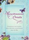 Maravillosamente creada: Pensamientos devocionales para convertirte en una hermosa mujer de Dios - Michelle Medlock Adams, Ramona Richards, Katherine Anne Douglas