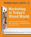 Marketing in Today's Wired World: Communication Strategies to Win Customers, Increase Profits, and Slash Costs - Debbie Mayo-Smith