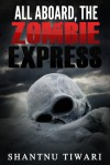 All Aboard, the Zombie Express - Shantnu Tiwari