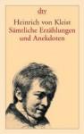 Sämtliche Erzählungen und Anekdoten - Heinrich von Kleist