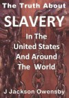 Slavery in the United States and Around the World - J. Jackson Owensby