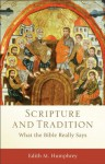 Scripture and Tradition (): What the Bible Really Says (Acadia Studies in Bible and Theology) - Edith M. Humphrey