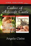 Ladies of Ashcroft Castle [Mastering Lady Macalister: Compromising Lady Ava] (Siren Publishing Classic) - Angela Claire