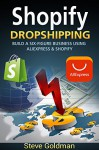 Shopify: Easily Double Your Income with Dropshipping on Shopify! (Online Business Empire Book 1) - Steve Goldman