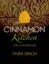 Cinnamon Kitchen: The Cookbook - Vivek Singh