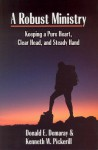 A Robust Ministry: Keeping a Pure Heart, Clear Head, and Steady Hand - Donald E. Demaray