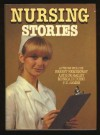 Nursing Stories - Leo Tolstoy, Ernest Hemingway, P.D. James, Monica Dickens, David Poling, Janet Sacks, Richard Gordon, George Marshall, Norman Collins, Helen Dore Boylston, Ann Monroe Currah, Paula Milne, Sam Rose, Mary Jane Burton