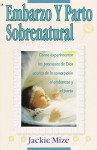 EMBARAZO Y PARTO SOBRENATURAL (Supernatural Childbirth): Cómo experimentar las promesas de Dios acerca de la concepción, el embarazo y el parto (Spanish Edition) - Jackie Mize