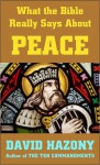 What the Bible Really Says about Peace - David Hazony