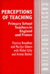 Perceptions Of Teaching: Primary School Teachers In England And France - Patricia Broadfoot, Marilyn Osborn