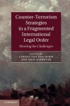 Counter-Terrorism Strategies in a Fragmented International Legal Order: Meeting the Challenges - Larissa van den Herik, Nico Schrijver
