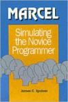 Marcel: Simulating the Novice Programmer (Cognition and Computing Series) - James C. Spohrer, Elliot Soloway