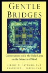 Gentle Bridges: Conversations with the Dalai Lama on the Sciences of Mind - Jeremy W. Hayward, Francisco J. Varela