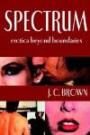 Spectrum: Erotica Beyond Boundaries - J.C. Brown