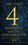 The (First) 4 Maxims of Social Conservatism - WE