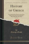 History of Greece, Vol. 4 of 12: From the Earliest Period to the Close of the Generation Contemporary With Alexander the Great (Classic Reprint) - George Grote