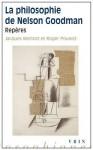 La Philosophie de Nelson Goodman: Reperes - Jacques Morizot, Roger Pouivet