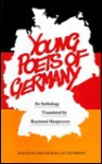 Young Poets of Germany: An Anthology - Raymond Hargreaves, Uwe-Michael Gutzschhahn