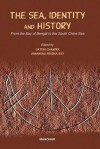 Sea, Identity & History: From the Bay of Bengal to the South China Sea - Satish Chandra