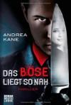 Das Böse liegt so nah - Andrea Kane, Karin Meddekis