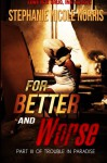 For Better and Worse (Trouble In Paradise) (Volume 3) - Stephanie Nicole Norris