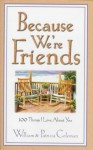 Because We'er Friends: 100 Things I Love about You - William L. Coleman, Patricia Coleman