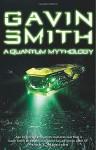 A Quantum Mythology - Gavin G. Smith