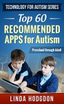 Top 60 Recommended Apps for Autism: Preschool through Adult (Technology for Autism Series Book 1) - Linda Hodgdon