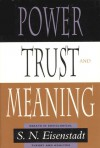 Power, Trust, and Meaning: Essays in Sociological Theory and Analysis - Shmuel Noah Eisenstadt