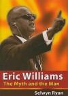 Eric Williams: The Myth and the Man - Selwyn D. Ryan
