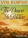 The Dawn is Golden - Anne Hampson