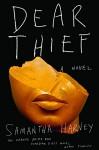 Dear Thief: A Novel - Samantha Harvey