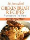 36 Succulent Chicken Breast Recipes From Around The World - Cheri Compton