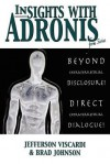 Insights with Adronis from Sirius: Beyond Extraterrestrial Disclosure. Direct Extraterrestrial Dialogue. - Jefferson Viscardi, Brad Johnson