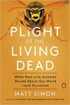 Plight of the Living Dead What Real-Life Zombies Reveal About Our World - and Ourselves - Matt Simon