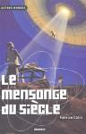 Le Mensonge Du Siècle - Fabrice Colin