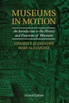 Museums in Motion: An Introduction to the History and Functions of Museums - Edward P Alexander, Mary Alexander
