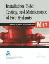 Installation, Field Testing And Maintenance Of Fire Hydrants, 4th Edition (M17) (Awwa Manual) (Awwa Manual) - AWWA Staff