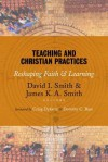 Teaching and Christian Practices: Reshaping Faith and Learning - David I. Smith, James K.A. Smith