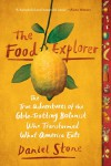 The Food Explorer The True Adventures of the Globe-Trotting Botanist Who Transformed What America Eats - Daniel Stone